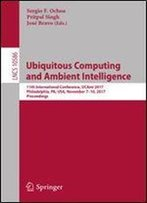 Ubiquitous Computing And Ambient Intelligence: 11th International Conference, Ucami 2017, Philadelphia, Pa, Usa, November 710, 2017, Proceedings (Lecture Notes In Computer Science)