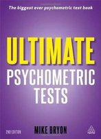 Ultimate Psychometric Tests: Over 1000 Verbal, Numerical, Diagrammatic And Iq Practice Tests (Ultimate Series)