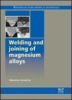 Welding And Joining Of Magnesium Alloys (Woodhead Publishing Series In Welding And Other Joining Technologies)