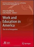 Work And Education In America: The Art Of Integration (Technical And Vocational Education And Training: Issues, Concerns And Prospects)