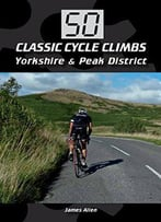 50 Classic Cycle Climbs: Yorkshire & The Peak District