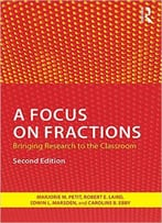 A Focus On Fractions: Bringing Research To The Classroom, 2nd Edition