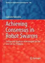 Achieving Consensus In Robot Swarms: Design And Analysis Of Strategies For The Best-Of-N Problem