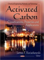 Activated Carbon: Classifications, Properties And Applications