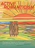 Active Romanticism: The Radical Impulse In Nineteenth-Century And Contemporary Poetic Practice (Modern & Contemporary Poetics)