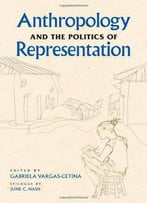 Anthropology And The Politics Of Representation, 2nd Edition