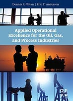 Applied Operational Excellence For The Oil, Gas, And Process Industries