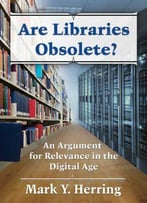 Are Libraries Obsolete? An Argument For Relevance In The Digital Age
