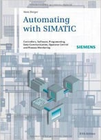 Automating With Simatic: Controllers, Software, Programming, Data (5th Edition)