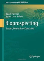 Bioprospecting: Success, Potential And Constraints (Topics In Biodiversity And Conservation)