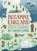 Bizarre England: Discover The Country's Secrets & Surprises