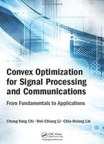 Convex Optimization For Signal Processing And Communications: From Fundamentals To Applications