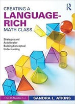 Creating A Language-Rich Math Class: Strategies And Activities For Building Conceptual Understanding