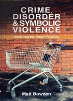 Crime, Disorder And Symbolic Violence: Governing The Urban Periphery