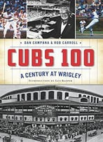 Cubs 100: A Century At Wrigley