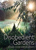 Disobedient Gardens: Landscapes Of Contrast And Contradiction
