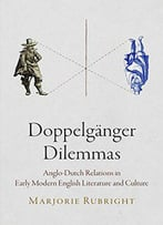 Doppelganger Dilemmas: Anglo-Dutch Relations In Early Modern English Literature And Culture