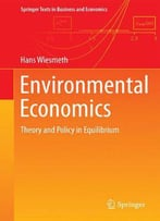 Environmental Economics: Theory And Policy In Equilibrium (Springer Texts In Business And Economics)