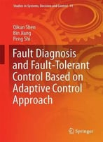 Fault Diagnosis And Fault-Tolerant Control Based On Adaptive Control Approach (Studies In Systems, Decision And Control)