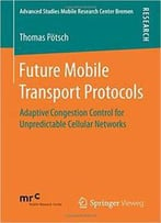 Future Mobile Transport Protocols: Adaptive Congestion Control For Unpredictable Cellular Networks