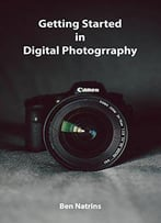 Getting Started In Digital Photography: A Beginner's Guide