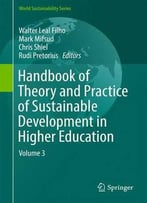 Handbook Of Theory And Practice Of Sustainable Development In Higher Education: Volume 3 (World Sustainability Series)