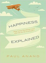 Happiness Explained: What Human Flourishing Is And What We Can Do To Promote It