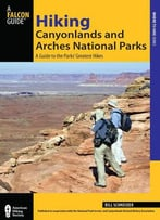 Hiking Canyonlands And Arches National Parks: A Guide To The Parks' Greatest Hikes, 3 Edition