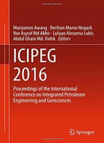 Icipeg 2016: Proceedings Of The International Conference On Integrated Petroleum Engineering And Geosciences