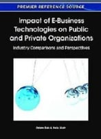 Impact Of E-Business Technologies On Public And Private Organizations: Industry Comparisons And Perspectives