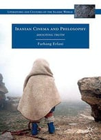 Iranian Cinema And Philosophy: Shooting Truth (Literatures And Cultures Of The Islamic World)