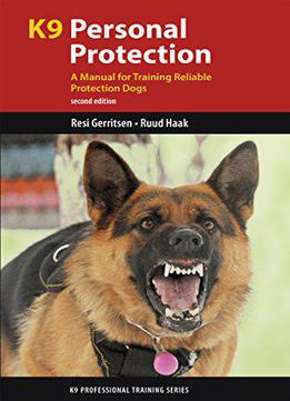 K9 Personal Protection A Manual For Training Reliable Protection Dogs K9 Professional Training Series