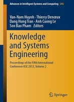 Knowledge And Systems Engineering: Proceedings Of The Fifth International Conference Kse 2013, Volume 2