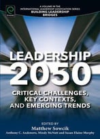 Leadership 2050: Critical Challenges, Key Contexts And Emerging Trends