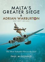 Malta's Greater Siege: And Adrian Warburton Dso*, Dfc**, Dfc (Usa)
