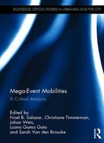 Mega-Event Mobilities: A Critical Analysis (Routledge Critical Studies In Urbanism And The City)