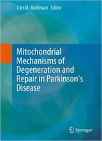 Mitochondrial Mechanisms Of Degeneration And Repair In Parkinson's Disease