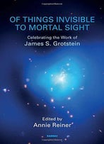 Of Things Invisible To Mortal Sight: Celebrating The Work Of James S. Grotstein
