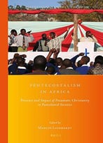 Pentecostalism In Africa: Presence And Impact Of Pneumatic Christianity In Postcolonial Societies