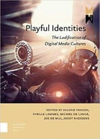 Playful Identities: The Ludification Of Digital Media Cultures (Mediamatters)
