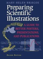 Preparing Scientific Illustrations: A Guide To Better Posters, Presentations, And Publications, 2nd Edition