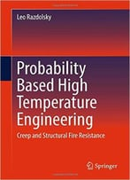 Probability Based High Temperature Engineering: Creep And Structural Fire Resistance