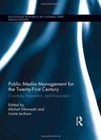 Public Media Management For The Twenty-First Century: Creativity, Innovation, And Interaction
