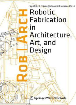 Rob|arch: Robotic Fabrication In Architecture, Art And Design