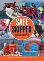 Safe Skipper: A Practical Guide To Managing Risk At Sea