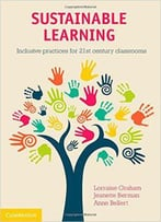 Sustainable Learning: Inclusive Practices For 21st Century Classrooms