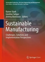 Sustainable Manufacturing: Challenges, Solutions And Implementation Perspectives