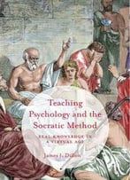 Teaching Psychology And The Socratic Method: Real Knowledge In A Virtual Age