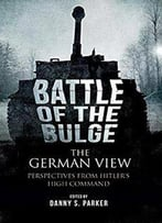 The Battle Of The Bulge: The German View: Perspectives From Hitler S High Command