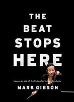 The Beat Stops Here: Lessons On And Off The Podium For Today's Conductor